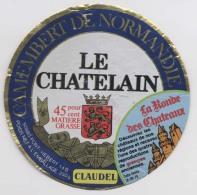 Etiquette De Camembert - LE CHÂTELAIN - Pont Hebert  - Claudel - Camembert  De Normandie -  La Ronde Des Châteaux - Fromage