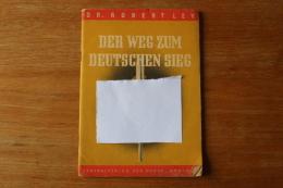 Livre Der Weg Zum Deutschen Sieg  Par Dr Robert Ley  1943 - 1939-45