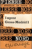 L'AGENT GROSS-MADRID 1 PIERRE NORD.  L'AVENTURE DE NOTRE TEMPS E.O. 1964 TBE. VOIR SCAN - Artheme Fayard
