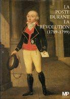 La Poste Durant La Revolution 789-1799  Ed Musée De La Poste 211 P Neuf - Littérature