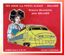 SUPER PIN'S TGV : Le TGV JAUNE (La POSTE) ALSACE Gravure De BERTONNIER, Signé BALLARD En ZAMAC Doré à L'Or Fin - TGV