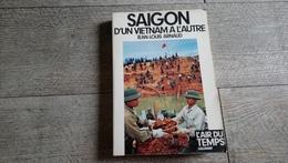 Saigon D'un Vietnam à L'autre Jean Louis Arnaud 1977 Guerre Histoire - Histoire