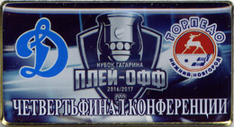 77-9 Space - Sport Russian Pin Hocky Gagarin Cup Dynamo (Moscow) - Torpedo (Nigniy Novgorod) 2016-17 (40х22mm) - Space