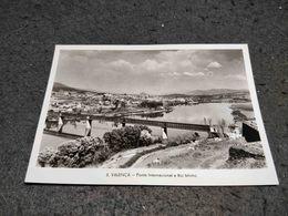 ANTIQUE PHOTO POSTCARD PORTUGAL VALENÇA - PONTE INTERNACIONAL E RIO MINHO - UNUSED - Viana Do Castelo