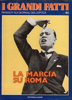 1978 - I GRANDI FATTI - Rivissuti Nei Giornali Dell'Epoca - La Marcia Su Roma - - Books, Magazines, Comics