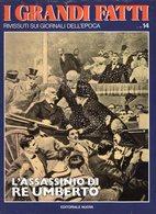 1978 - I GRANDI FATTI - Rivissuti Nei Giornali Dell'Epoca - L'Assassinio Di RE Umberto - - Books, Magazines, Comics