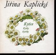 B205 Kytice, Kytky, Kyticky  Jirina Kaplicka 1986  Poetry For Children - Poëzie