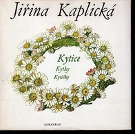 B205 Kytice, Kytky, Kyticky  Jirina Kaplicka 1986  Poetry For Children - Books, Magazines, Comics