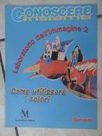 Conoscere Insieme - Opuscoli - Laboratorio Dell'immagine 2 - Come Utilizzare I Colori - IL GIORNALINO - Books, Magazines, Comics