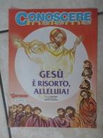 Conoscere Insieme - Opuscoli - Gesù è Risorto, Alleluia! Passione, Morte E Resurrezione Di Gesù - IL GIORNALINO - Books, Magazines, Comics