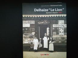 SUPERMARCHÉ DELHAIZE LE LION ÉPICIERS DEPUIS 1867 LIVRE HISTOIRE RÉGIONALISME BELGIQUE - Cultura