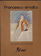 Catalogue D'expostion Francesco Smalto. La Passion D'un Métier. 30 Ans. Préface De Françoise Sagan. - Fashion
