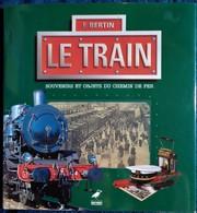 F. Bertin - LE TRAIN - Souvenirs Et Objets Du Chemin De Fer - Éditions Ouest-France - ( 1997 ) . - Railway & Tramway