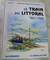 Rare Livre - Sncf - LE TRAIN DU LITTORAL - Josè Banaudo - Les Editions Du Cabri - 240 Pages  – BE - Books, Magazines, Comics