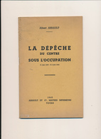 TOURS, Indre Et Loire - La Dépèche Du Centre Sous L'Occupation 1940-1944, Albert ARRAULT -  Presse, WW2 - Books, Magazines, Comics