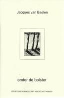 ONDER DE BOLSTER - JACQUES VAN BAELEN - 1e DRUK 1992 - GESIGNEERD DOOR AUTEUR - Poetry