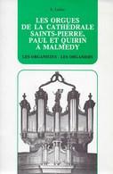 Les Orgues De La Cathédrale Saints-Pierre, Paul Et Quirion à Malmedy. Les Organistes - Les Organiers - Culture