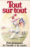 Tout Sur Tout Petit Dictionnaire De L'Insolite Et Du Sourire Claue Gagnière France Loisirs 1986 - Dictionaries