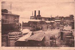 CPA A.E.F. BRAZZAVILLE Départ Vers L'OUBANGUI - Brazzaville