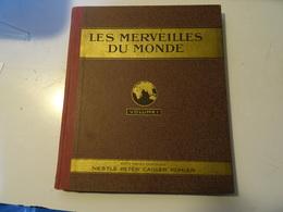LES  MERVEILLES DU MONDE Volume 1- NESTLE PETER CAILLER KOHLER  1929 Printed In Switzerland - Adesivi