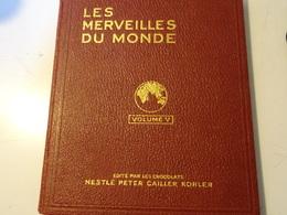 LES  MERVEILLES DU MONDE Volume 5- NESTLE PETER CAILLER KOHLER  1939 Printed In Switzerland - Stickers
