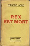 REX EST MORT Léon Degrelle Rare Livre Sur Le Rexisme éditions Labor Juillet 1937 - Books, Magazines, Comics