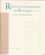 BELGIQUE Et CONGO BELGE 1995 - Reflets De La Philatélie En Belgique - Corneille Soeteman 350 Pages Richement Illustrées - Philatélie Et Histoire Postale