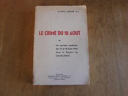 LE CRIME DU 18 AOÛT Où Les Journées Sanglantes Dans La Région De Charleroi Régionalisme Guerre 40 45 Rexisme Rex Rexiste - Guerre 1939-45
