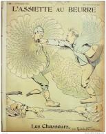 L'ASSIETTE AU BEURRE-1902- 86-GRAVURES  DE LA NEZIVRE-LES CHASSEURS - Books, Magazines, Comics