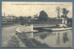 • CPA - SAINT-QUENTIN - Le Pont Tournant - Saint Quentin