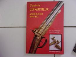 CASIMIR LEFAUCHEUX Arquebusier 1802 -1852 ( Gérard Lautissier / Michel Renonciat 1999 Tbe - Historisch