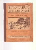 BOTANIQUE ELEMENTAIRE  Organographie Et Classification - Classes DeCINQUIEME A Et B- Librairie Larousse - 1912 - Sciences