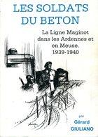 Les Soldats Du Béton Ligne Maginot  Ardennes  Meuse RIF Forteresse Troupes Gérard Giuliano 1939 1940 PORT GRATUIT - Libri