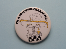 I'M A COLORFUL CHARACTER Ameritone - Old BUTTON ( From The '60 / '70 ) Edit. > U.S.A. ( +/- 6 Cm. ) See Detail ! - Badges