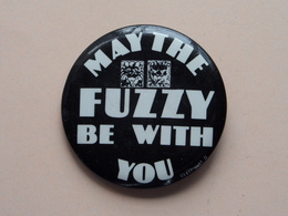 May The FUZZY Be With You - Old BUTTON ( From The '60 / '70 ) Edit. > U.S.A. ( +/- 5,5 Cm. ) ! - Pin's