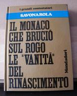 MONDOSORPRESA, (LB3)  LIBRO, SAVONAROLA, IL MONACO CHE BRUCIO SUL ROGO LA '' VANITA'' DEL RINASCIMENTO - Libri, Riviste, Fumetti