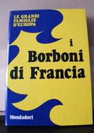MONDOSORPRESA, (LB3)  LIBRO, I BORBONI DI FRANCIA, LE GRANDI FAMIGLIE D' EUROPA - Libri, Riviste, Fumetti