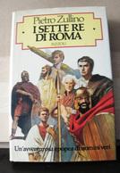 MONDOSORPRESA, (LB3)  LIBRO, I SETTE RE DI ROMA, PIETRO ZULLINO - Libri, Riviste, Fumetti