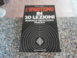 L'Ipnotismo - In 20 Lezioni - Carlo De Liguori - Medicina, Psicologia