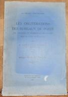 Les Oblitérations Des Bureaux De Poste Des Colonies Et Possessions Françaises Depuis Leur Création Jusqu'à Nos Jours... - Autres Livres
