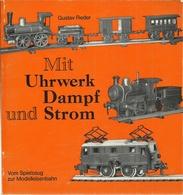 MIT UHRWERK UND DAMPFSTROM -VOM SPIELZEUG ZUR MODELLEISENBAHN - GUSTAV REDER ( LOKOMOTIVEN RAILWAYS ) - Books And Magazines