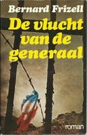 DE VLUCHT VAN DE GENERAAL - BERNARD FRIZELL ( Oorlogsroman ) - Livres, BD, Revues