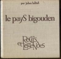 Bretagne Per-Jakez HELIAS Le Pays Bigouden, Récits Et Légendes 1971 - Bretagne