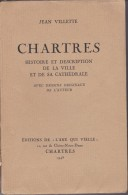 EURE ET LOIR CHARTRES HISTOIRE ET DESCRIPTION D UNE VILLE ET DE SA CATHEDRALE JEAN VILLETTE - Chartres