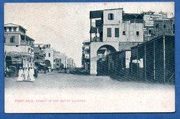 Port Said  -  Street In The Native Quarter - Port Said