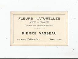 TOULOUSE (HTE GARONNE) CARTE DE VISITE ANCIENNE DES ETS PIERRE VASSEUA FLEURS NATURELLES  BOUQUETS 23 RUE SAINT REMESY - Visiting Cards