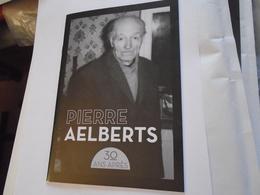 PIERRE AELBERTS 30 ANS APRES - CATALOGUE FOSSE N°50 Février 2014 - 343 REFERENCES - Cultuur