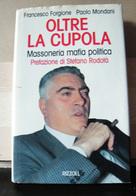 MONDOSORPRESA (LB9) LIBRO OLTRE LA CUPOLA, MASSONERIA, MAFIA, POLITICA, FRANCESCO FORGIONE PAOLO MONDANI,STEFANO RODOTA' - Società, Politica, Economia