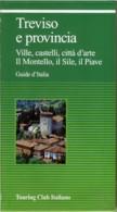 TREVISO E PROVINCIA  Ville Castelli Città D'Arte Montello Sile Piave Guide D'Italia Touring Club Italiano Ed. 2003 - Libri, Riviste, Fumetti