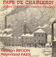 Pays De Charleroi - Wallons Chantons Par Gaston Begon + Les Violettes - L'Houyeu Par Raymond Faes - Vinylplaten